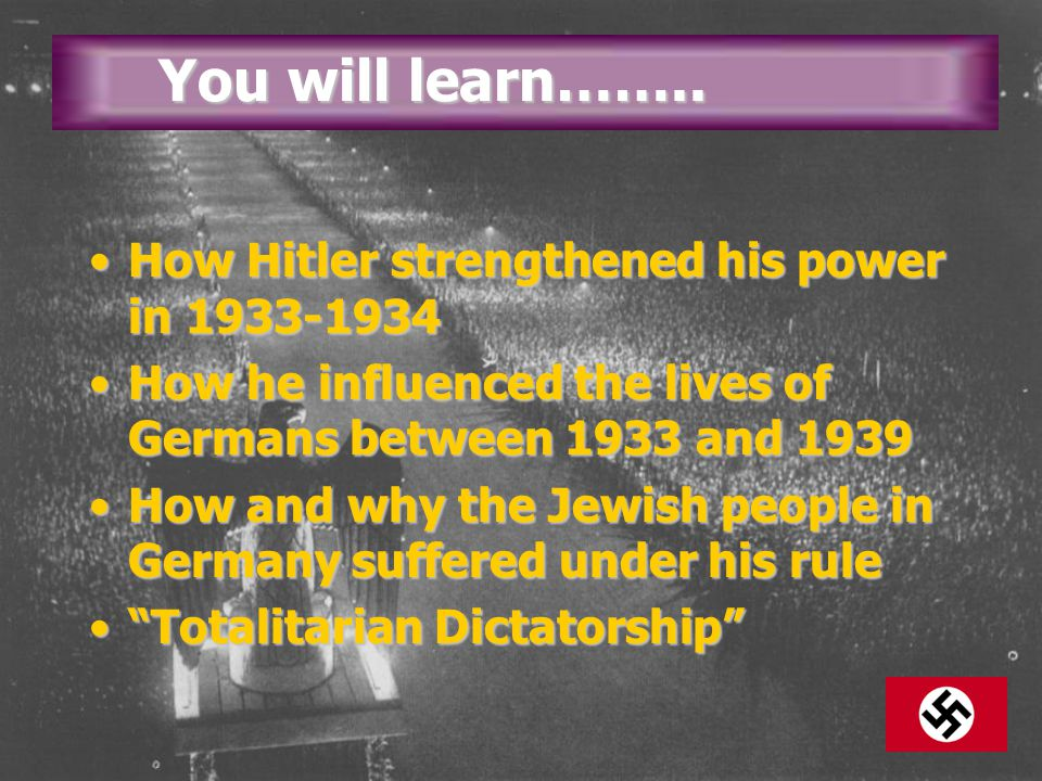 You will learn…….. How Hitler strengthened his power in 1933-1934