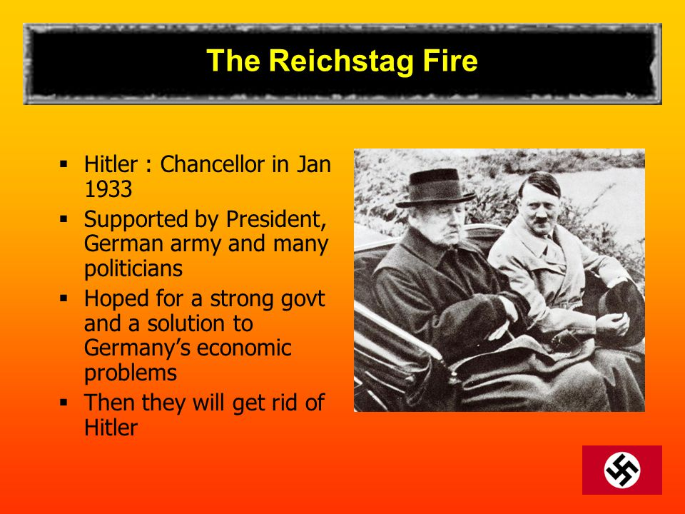 The Reichstag Fire Hitler : Chancellor in Jan 1933