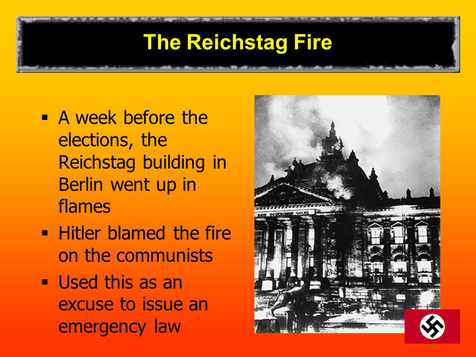 The Reichstag Fire A week before the elections, the Reichstag building in Berlin went up in flames.