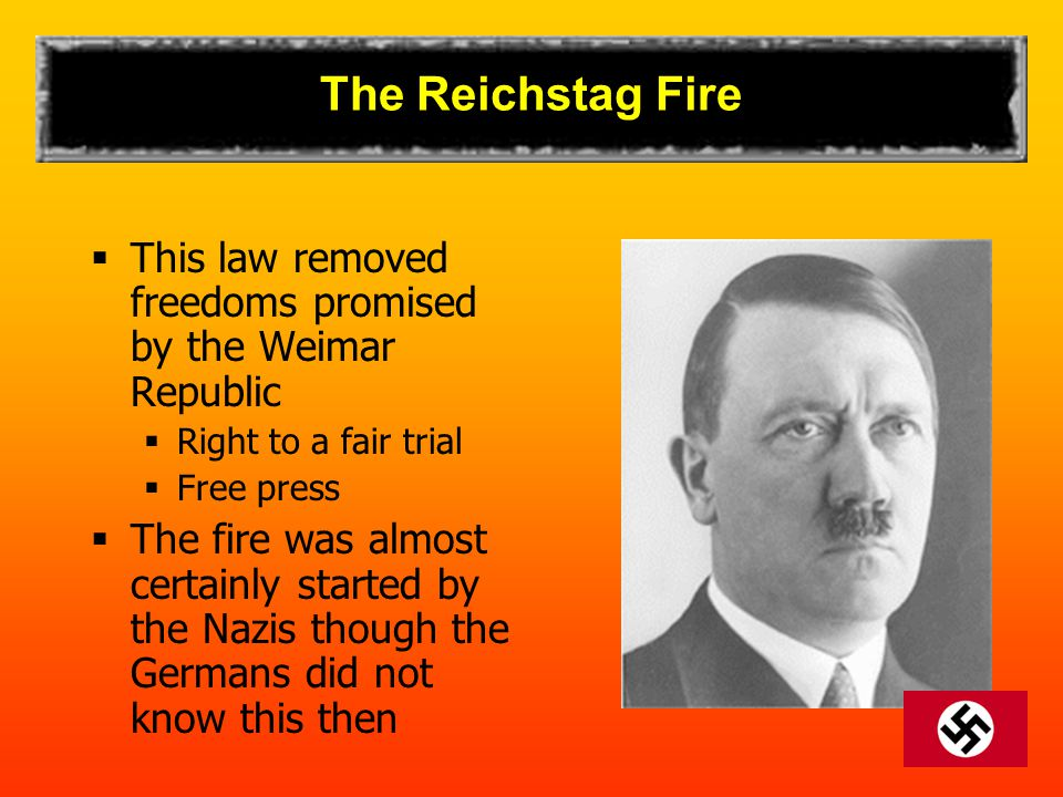 The Reichstag Fire This law removed freedoms promised by the Weimar Republic. Right to a fair trial.