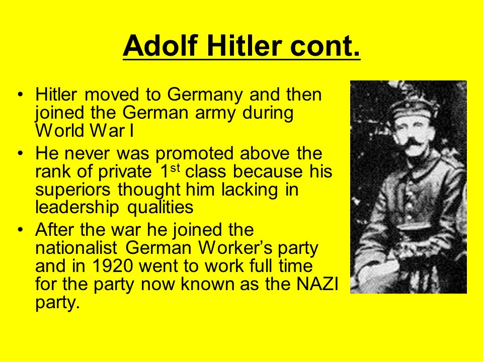 Adolf Hitler cont. Hitler moved to Germany and then joined the German army during World War I.