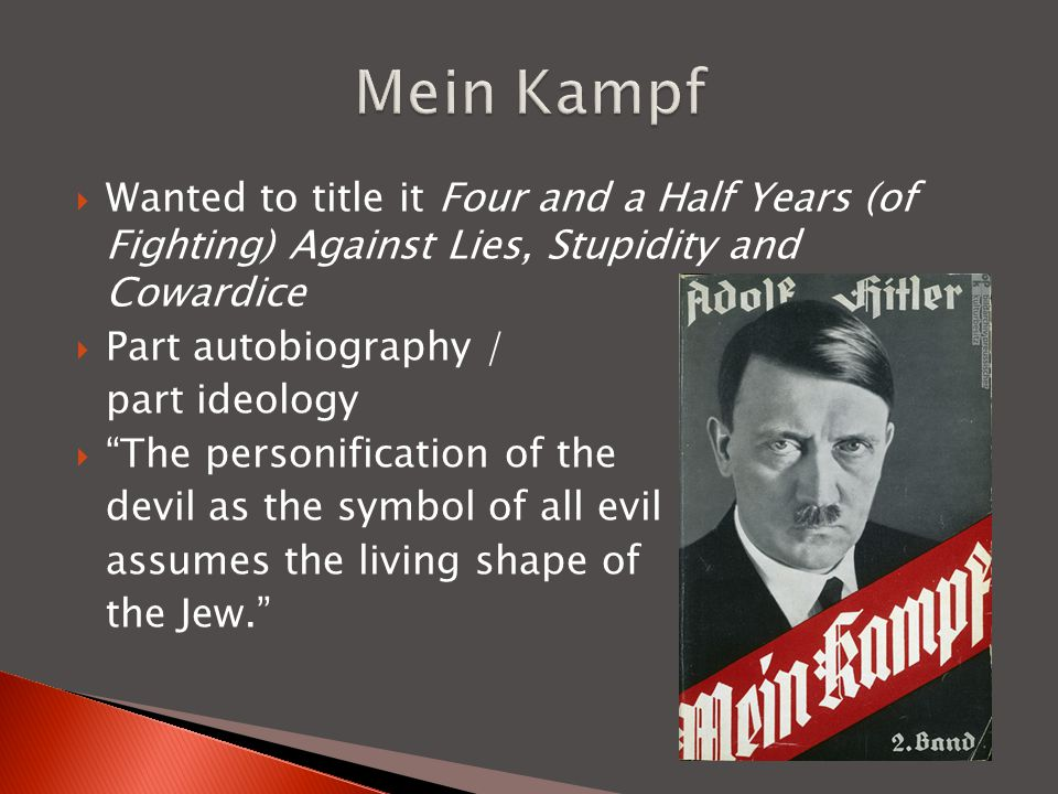 Mein Kampf Wanted to title it Four and a Half Years (of Fighting) Against Lies, Stupidity and Cowardice.