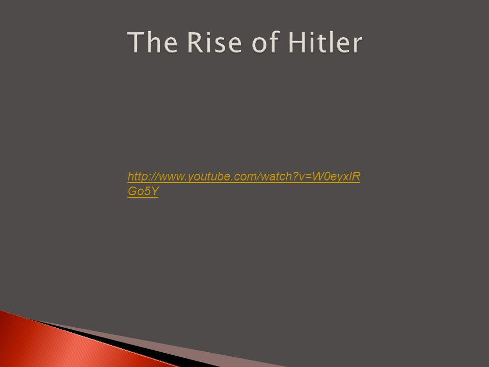 The Rise of Hitler http://www.youtube.com/watch v=W0eyxlRGo5Y