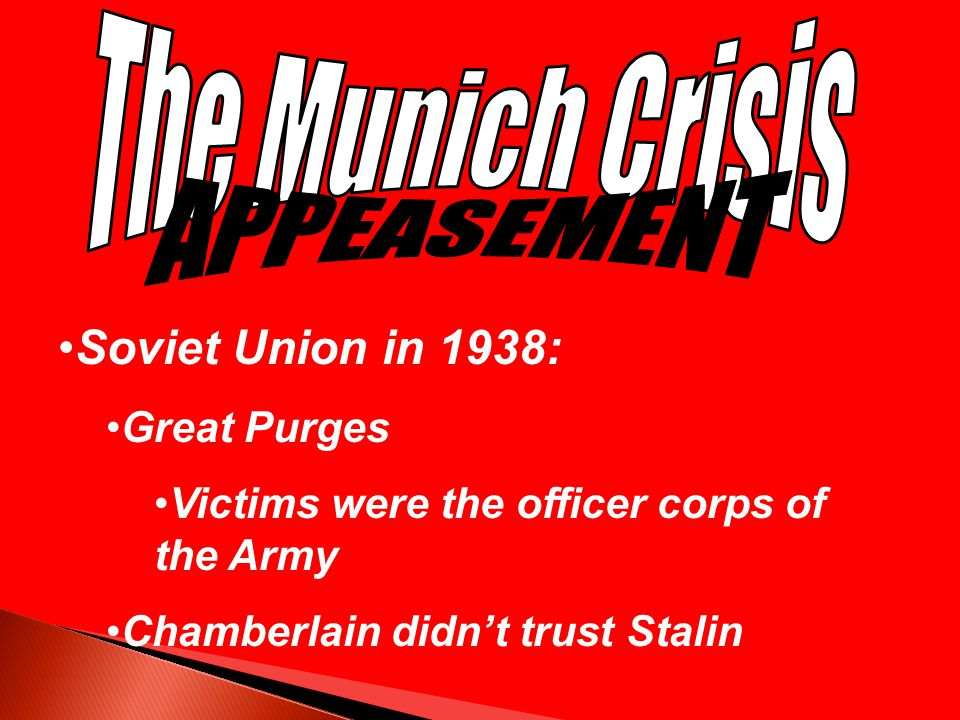 The Munich Crisis APPEASEMENT Soviet Union in 1938: Great Purges