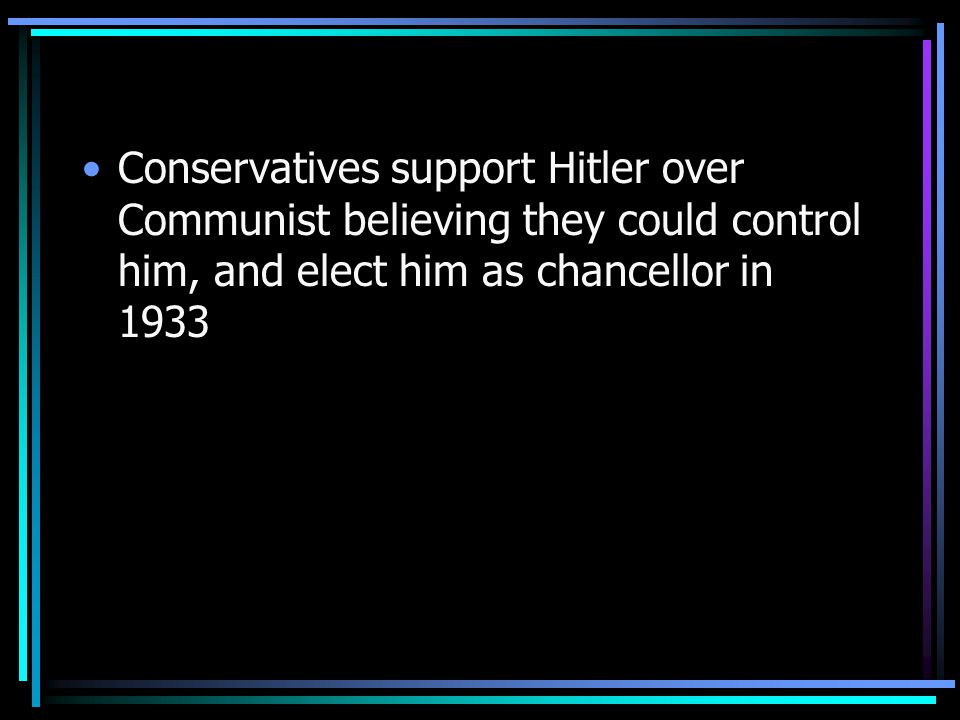 Conservatives support Hitler over Communist believing they could control him, and elect him as chancellor in 1933