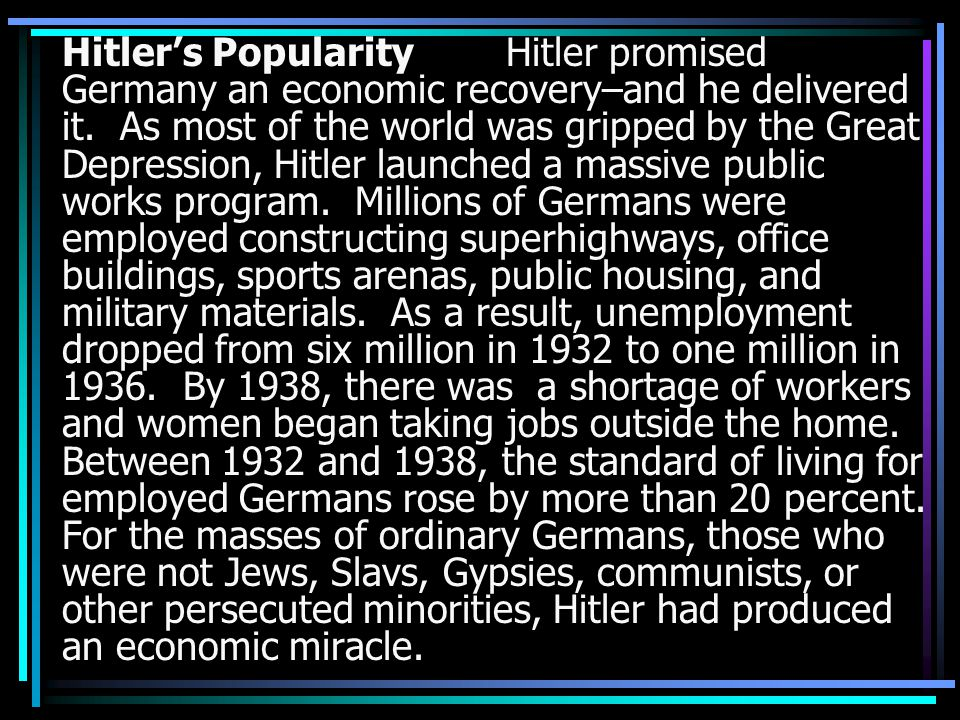 Hitler's Popularity Hitler promised Germany an economic recovery–and he delivered it.