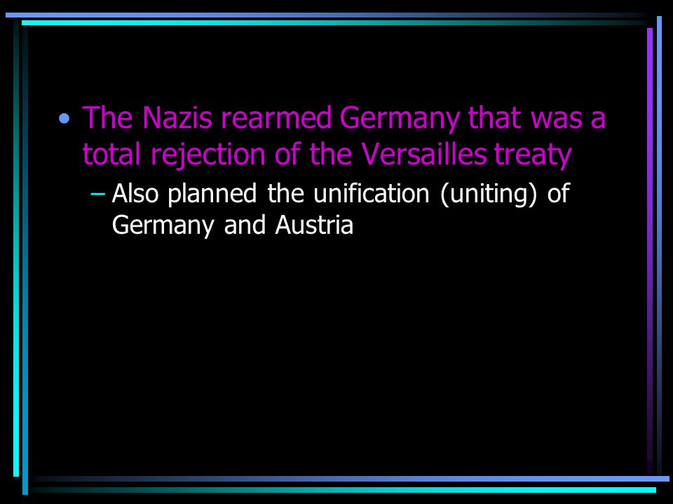 The Nazis rearmed Germany that was a total rejection of the Versailles treaty