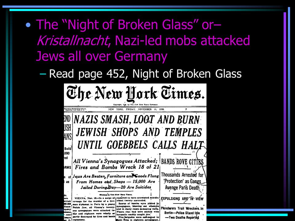 The Night of Broken Glass or– Kristallnacht, Nazi-led mobs attacked Jews all over Germany