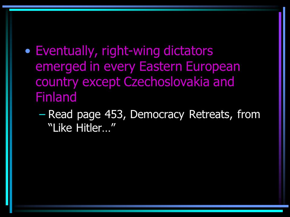 Eventually, right-wing dictators emerged in every Eastern European country except Czechoslovakia and Finland