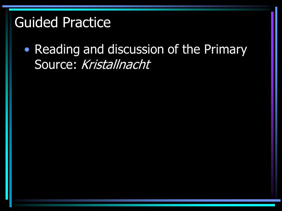 Guided Practice Reading and discussion of the Primary Source: Kristallnacht
