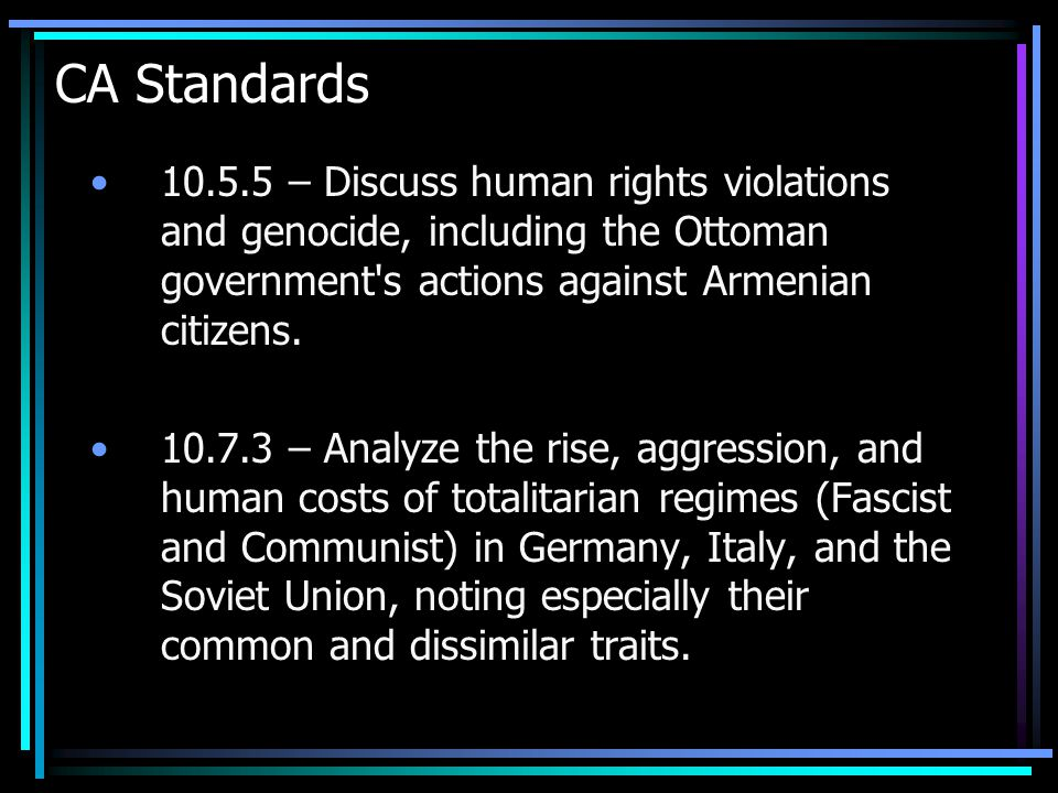 CA Standards 10.5.5 – Discuss human rights violations and genocide, including the Ottoman government s actions against Armenian citizens.