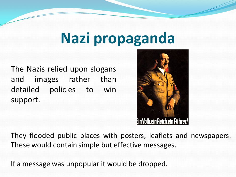 Nazi propaganda The Nazis relied upon slogans and images rather than detailed policies to win support.