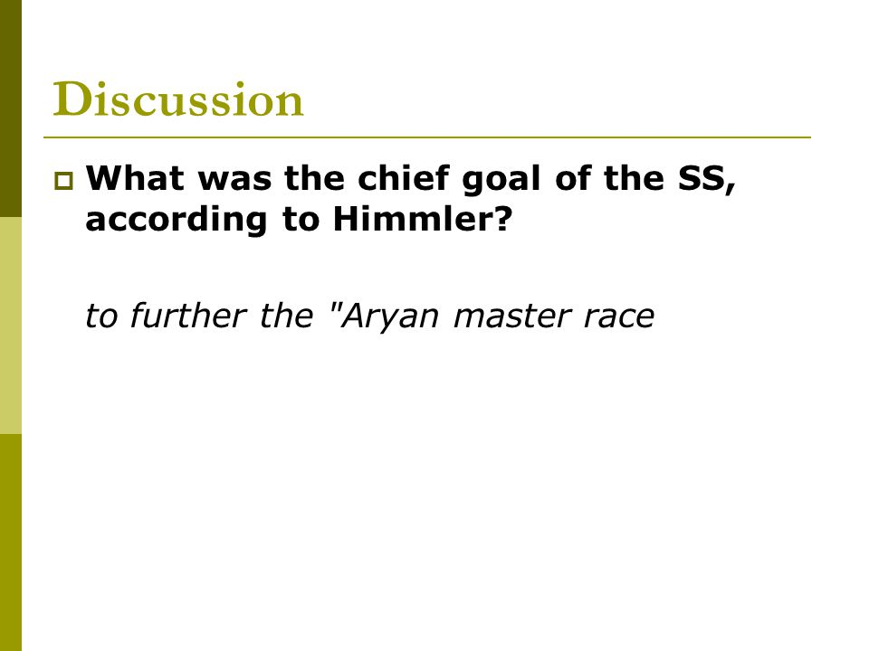 Discussion What was the chief goal of the SS, according to Himmler