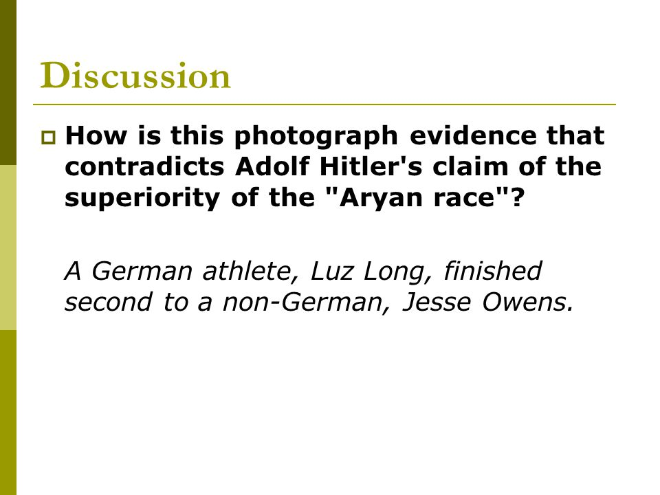 Discussion How is this photograph evidence that contradicts Adolf Hitler s claim of the superiority of the Aryan race