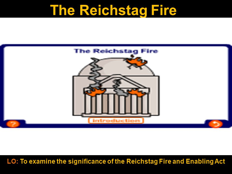 LO: To examine the significance of the Reichstag Fire and Enabling Act