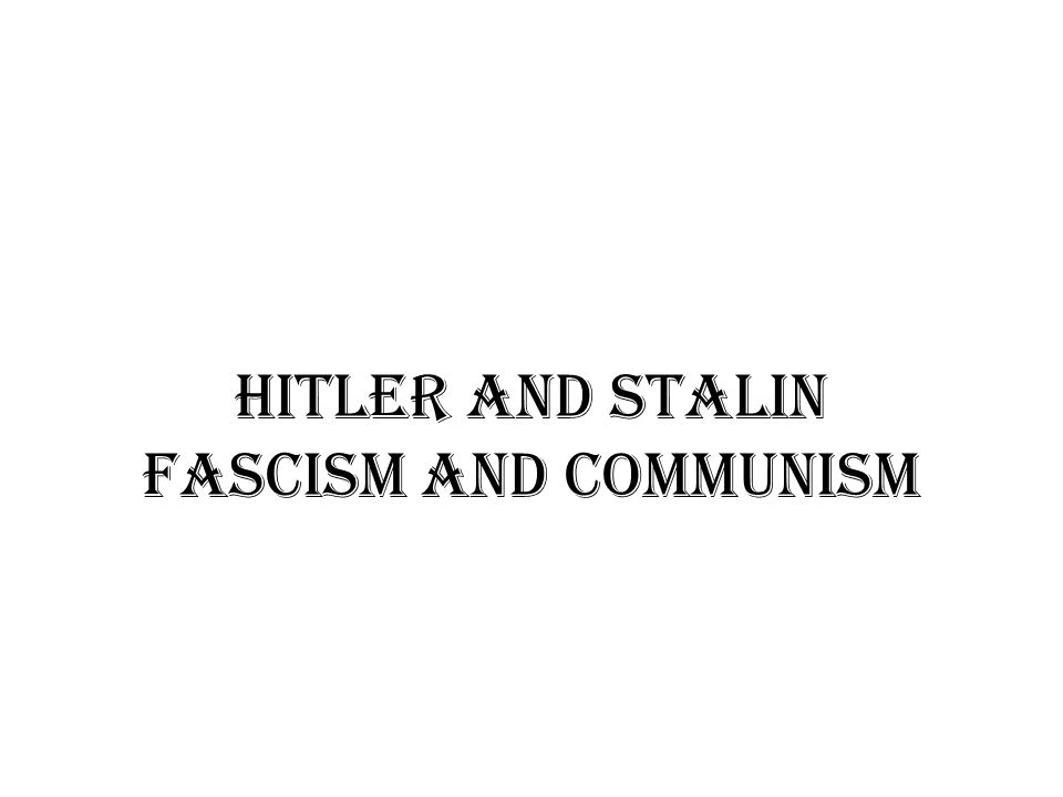 Hitler and Stalin Fascism and Communism