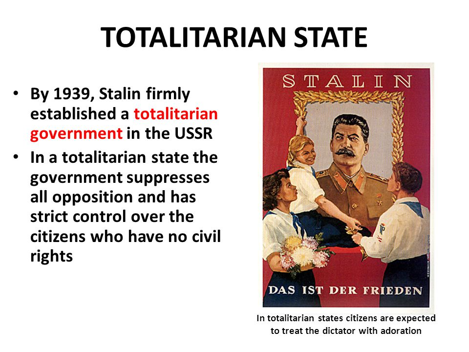 TOTALITARIAN STATE By 1939, Stalin firmly established a totalitarian government in the USSR.