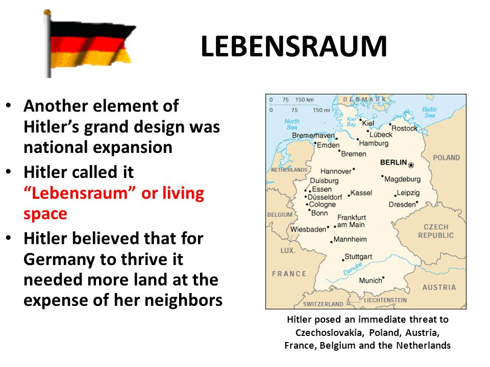LEBENSRAUM Another element of Hitler's grand design was national expansion. Hitler called it Lebensraum or living space.