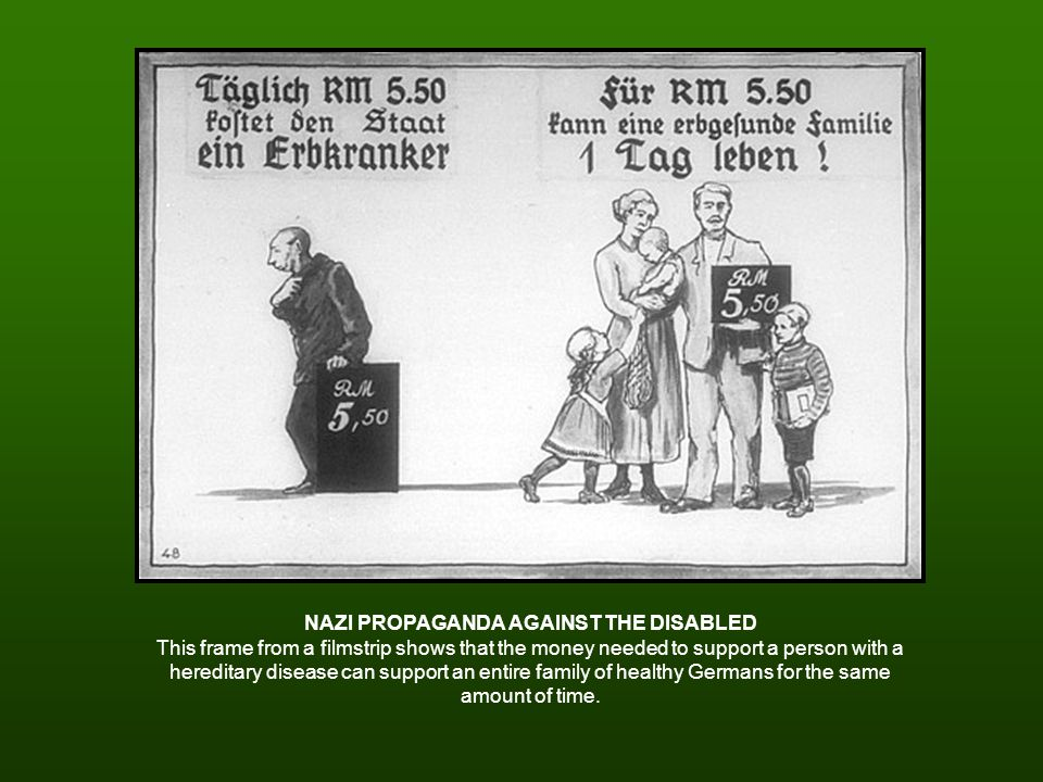 NAZI PROPAGANDA AGAINST THE DISABLED This frame from a filmstrip shows that the money needed to support a person with a hereditary disease can support an entire family of healthy Germans for the same amount of time.