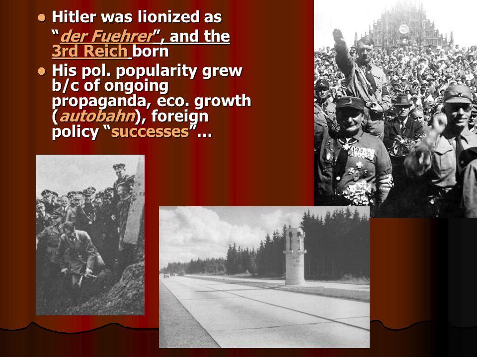Hitler was lionized as der Fuehrer , and the 3rd Reich born.