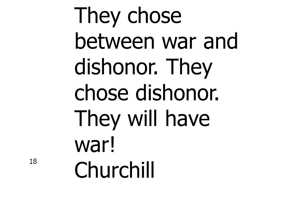 They chose between war and dishonor. They chose dishonor