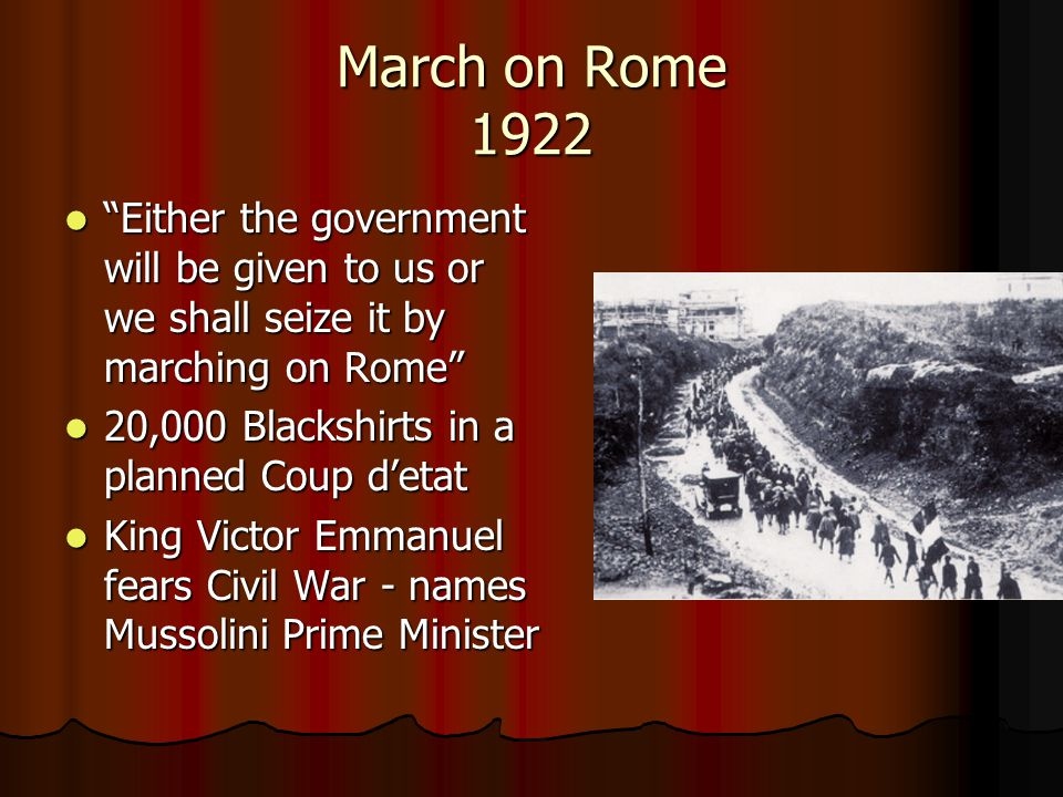 March on Rome 1922 Either the government will be given to us or we shall seize it by marching on Rome