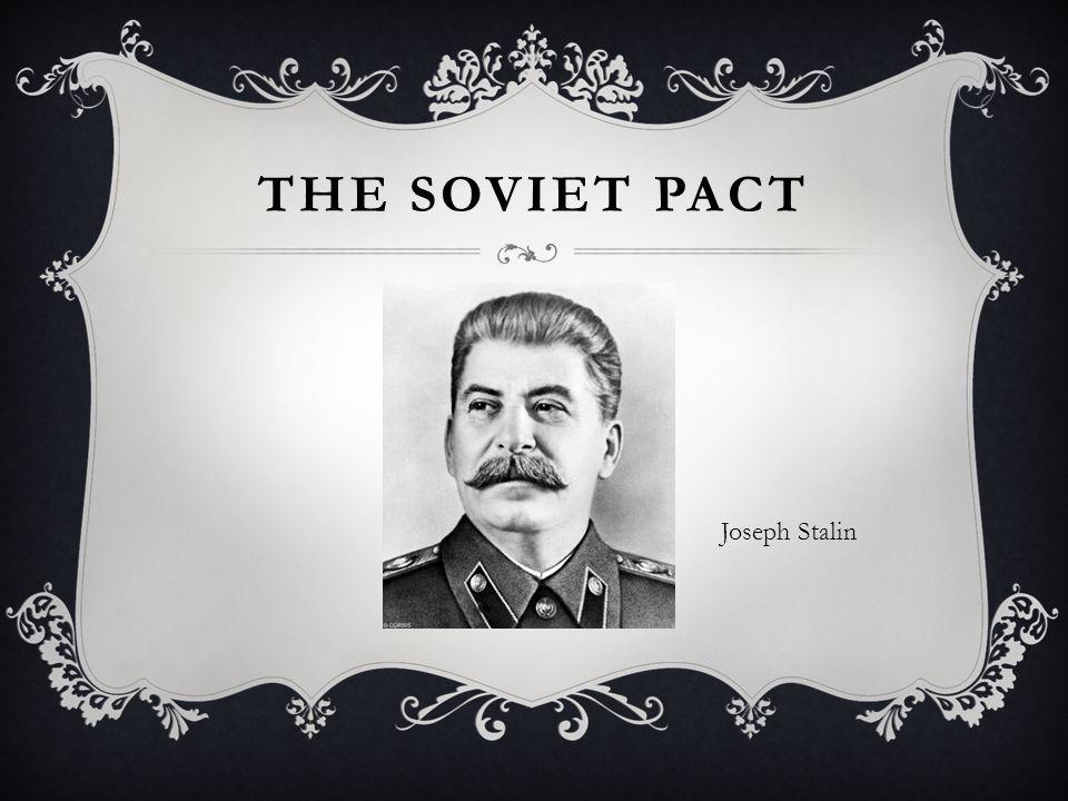 THE SOVIET PACT Joseph Stalin