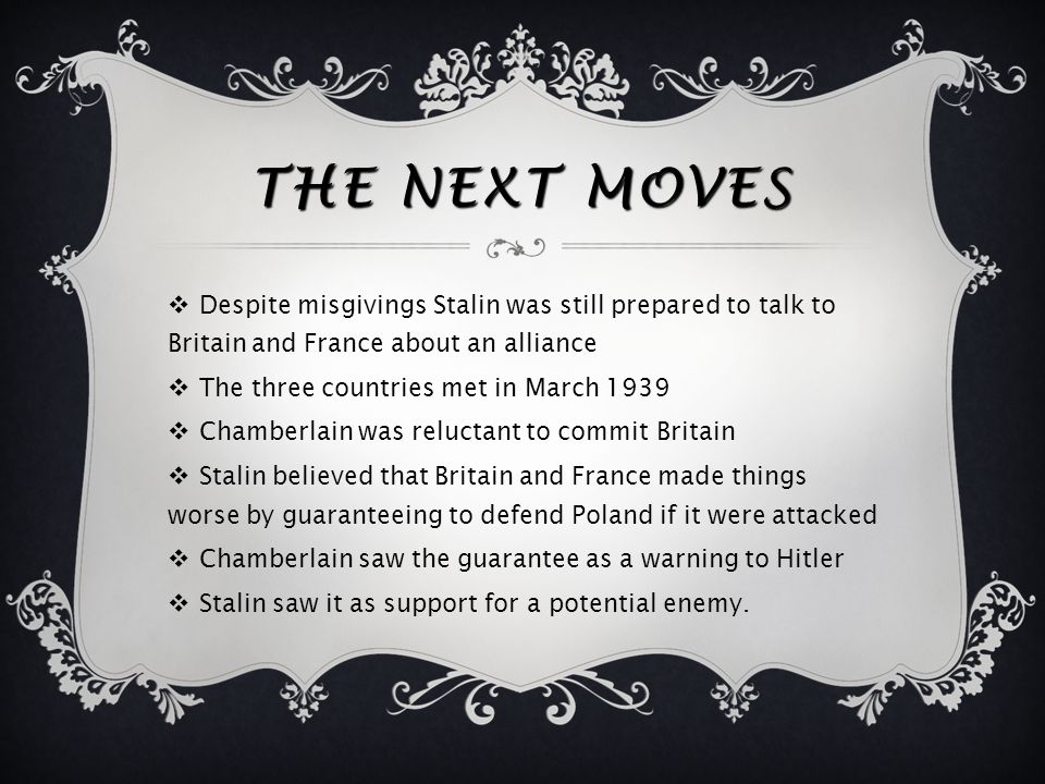The Next Moves Despite misgivings Stalin was still prepared to talk to Britain and France about an alliance.
