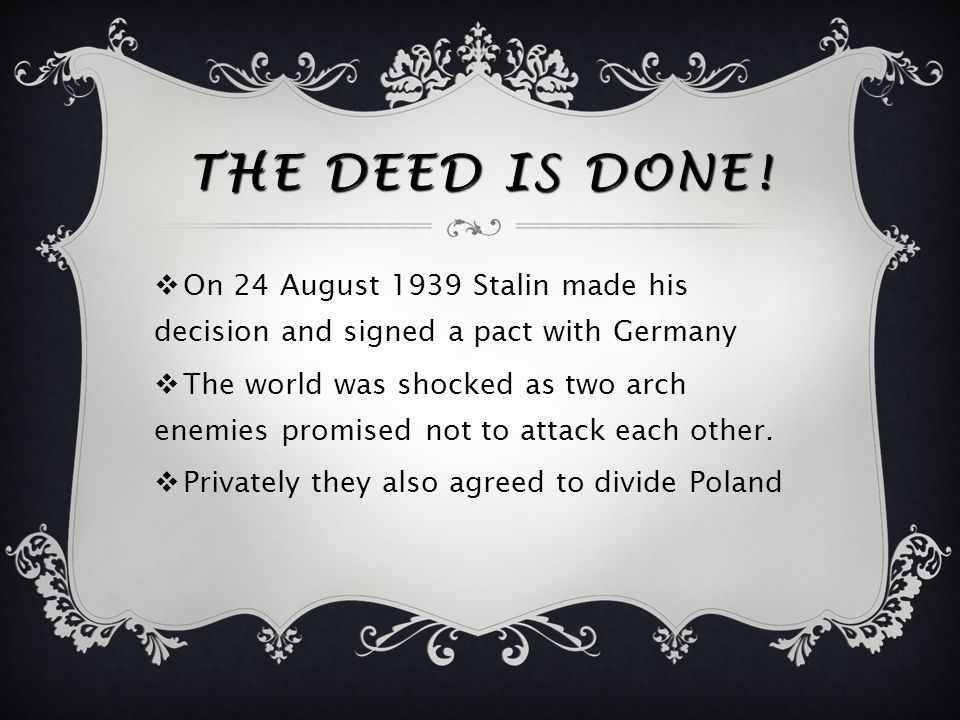 The deed is done! On 24 August 1939 Stalin made his decision and signed a pact with Germany.