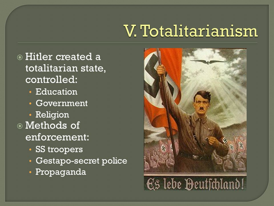 V. Totalitarianism Hitler created a totalitarian state, controlled:
