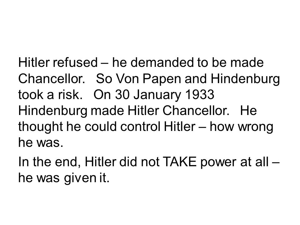 Hitler refused – he demanded to be made Chancellor