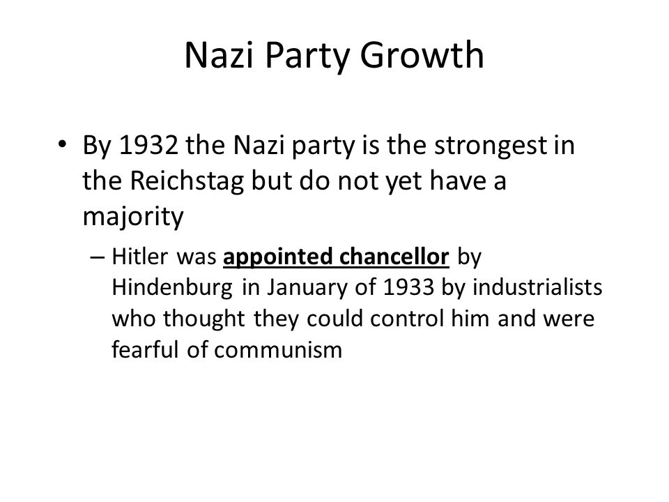 Nazi Party Growth By 1932 the Nazi party is the strongest in the Reichstag but do not yet have a majority.
