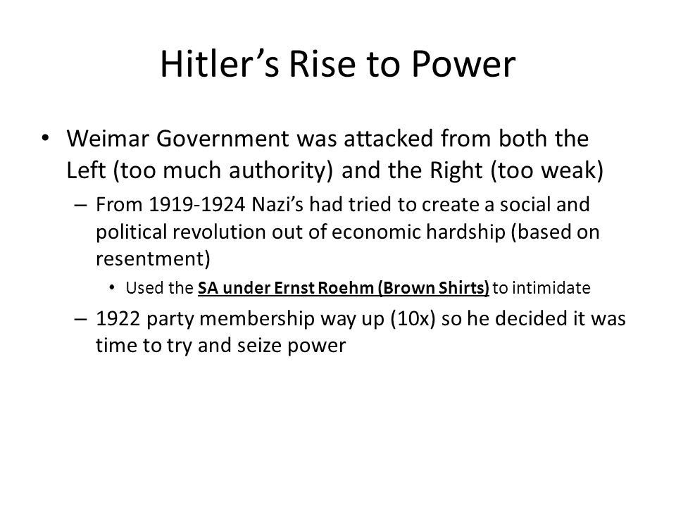 Hitler's Rise to Power Weimar Government was attacked from both the Left (too much authority) and the Right (too weak)