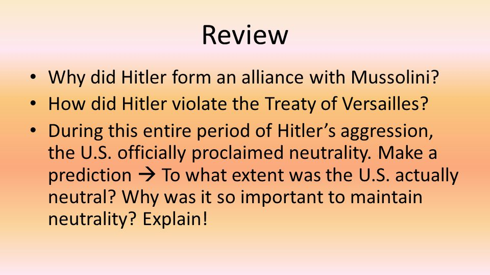 Review Why did Hitler form an alliance with Mussolini