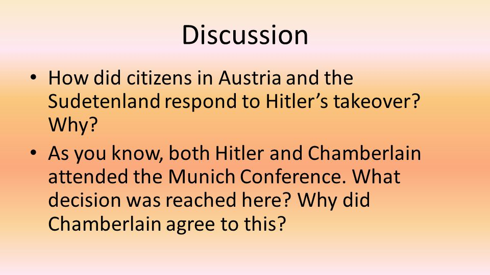 Discussion How did citizens in Austria and the Sudetenland respond to Hitler's takeover Why