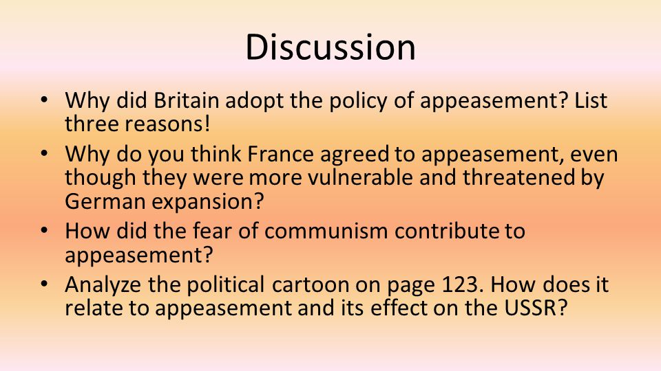 Discussion Why did Britain adopt the policy of appeasement List three reasons!