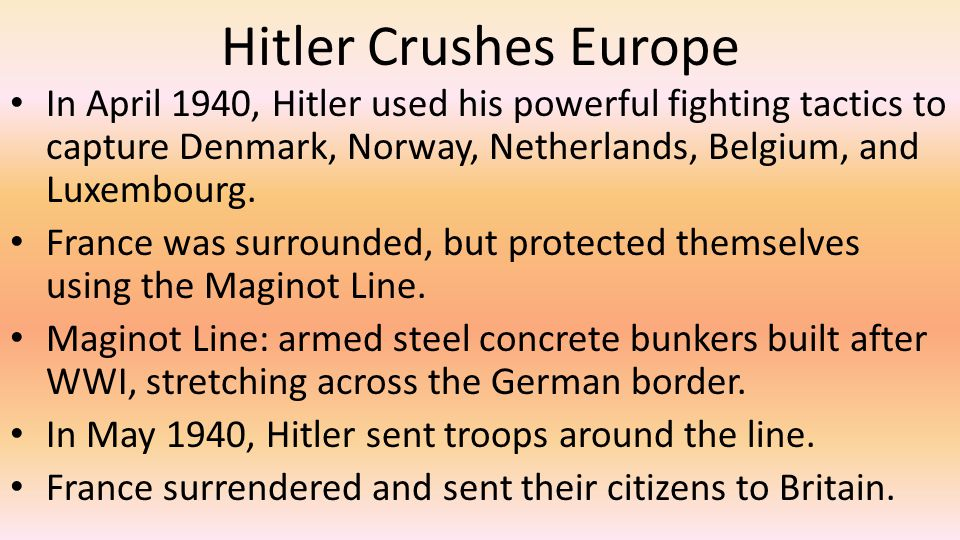 Hitler Crushes Europe In April 1940, Hitler used his powerful fighting tactics to capture Denmark, Norway, Netherlands, Belgium, and Luxembourg.