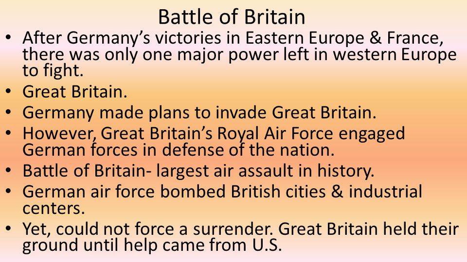 Battle of Britain After Germany's victories in Eastern Europe & France, there was only one major power left in western Europe to fight.