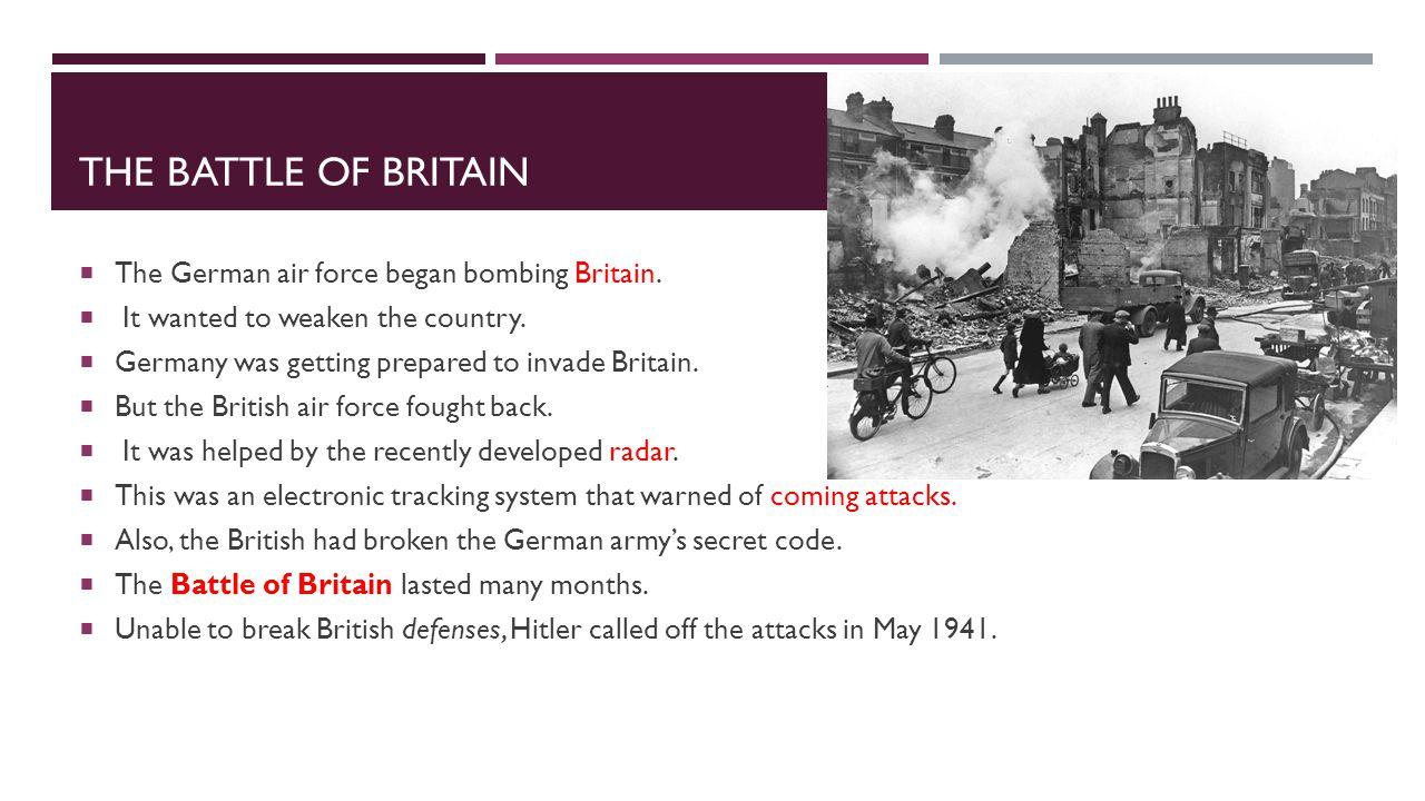 The Battle of Britain The German air force began bombing Britain.