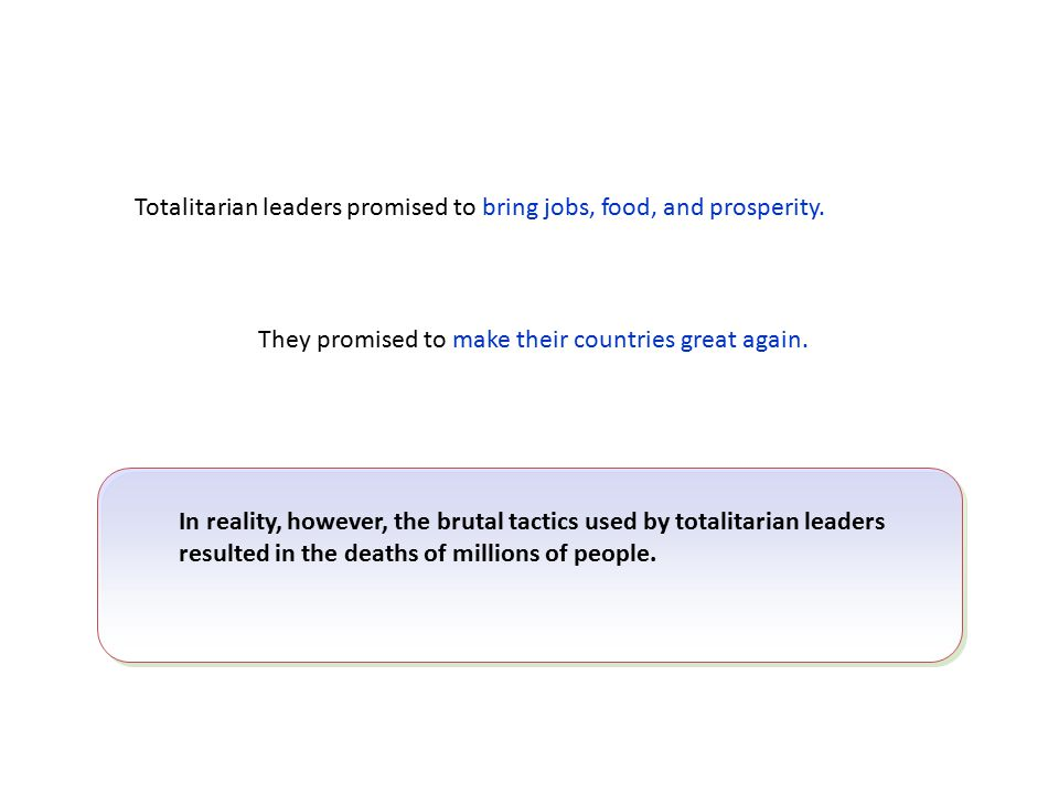 Totalitarian leaders promised to bring jobs, food, and prosperity.