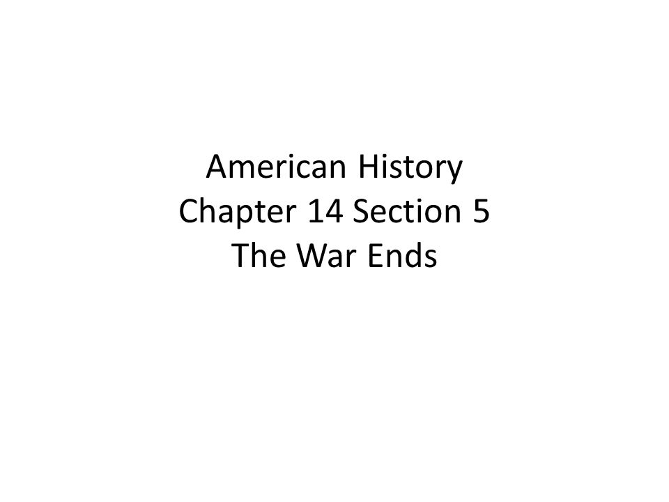American History Chapter 14 Section 5 The War Ends