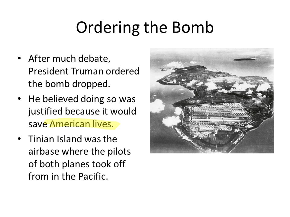 Ordering the Bomb After much debate, President Truman ordered the bomb dropped.
