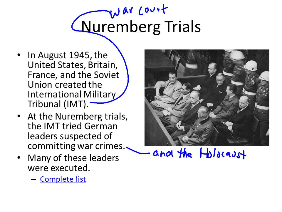 Nuremberg Trials In August 1945, the United States, Britain, France, and the Soviet Union created the International Military Tribunal (IMT).