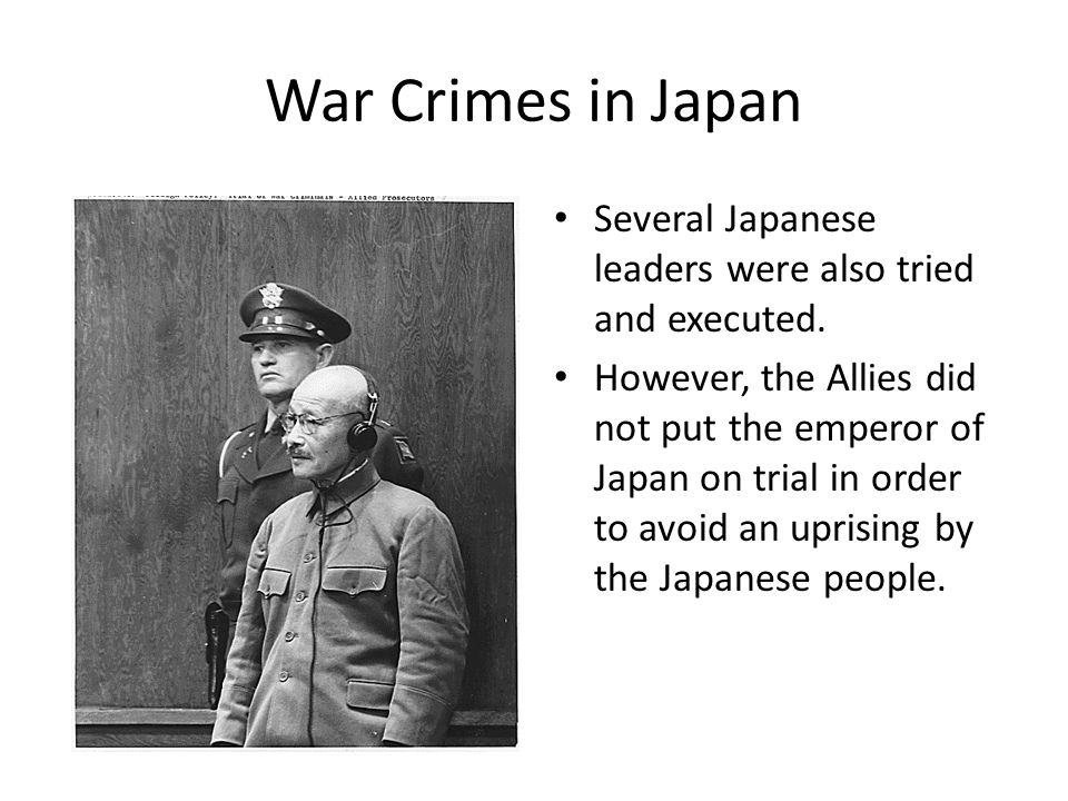 War Crimes in Japan Several Japanese leaders were also tried and executed.