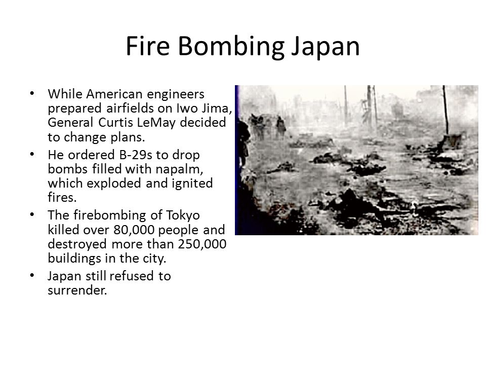 Fire Bombing Japan While American engineers prepared airfields on Iwo Jima, General Curtis LeMay decided to change plans.