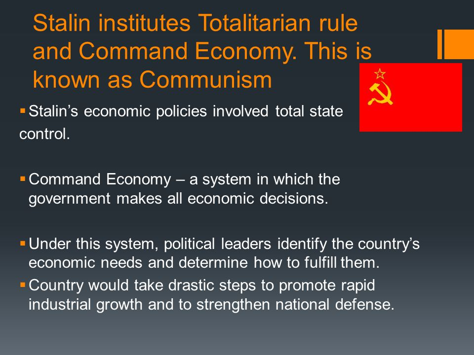 Stalin institutes Totalitarian rule and Command Economy