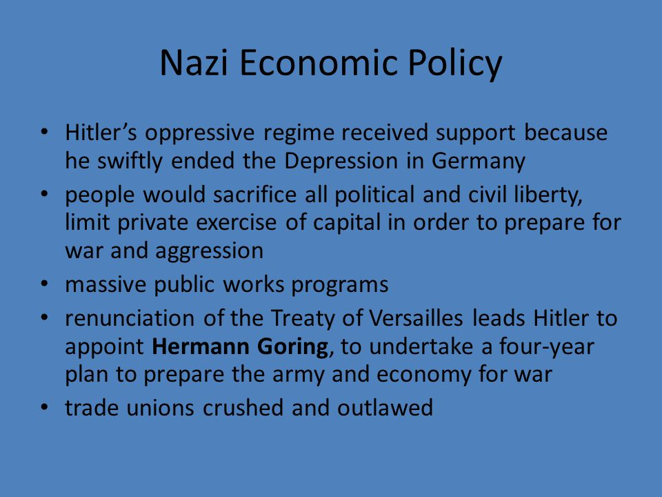 Nazi Economic Policy Hitler's oppressive regime received support because he swiftly ended the Depression in Germany.