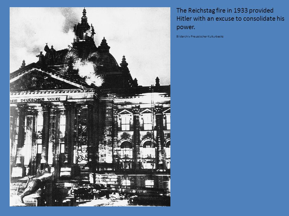 The Reichstag fire in 1933 provided Hitler with an excuse to consolidate his power.