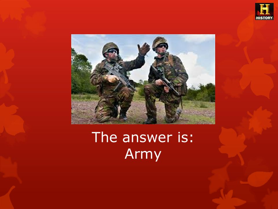 The answer is: Army