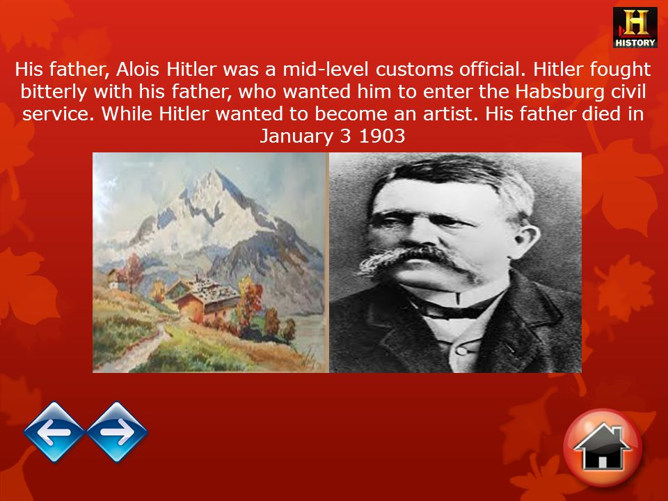 His father, Alois Hitler was a mid-level customs official